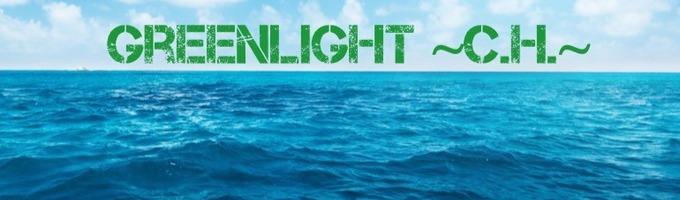 Greenlight  ~C.H.~