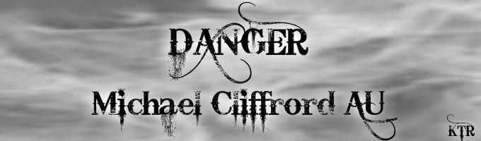 DANGER (Michael Clifford AU)
