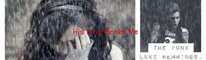 His Love Broke Me